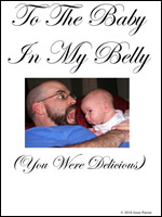 To the Baby In My Belly (You Were Delicious)
